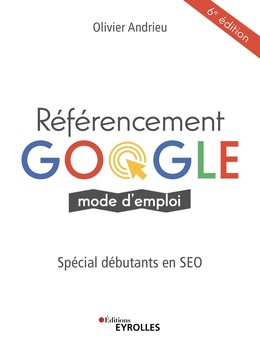 Référencement Google, mode d'emploi - Olivier Andrieu - Eyrolles