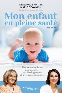 Mon enfant en pleine santé - de 0 à 6 ans - Marie Dewavrin, Edwige Antier - Eyrolles