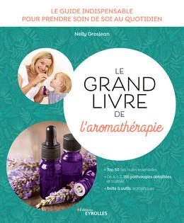Le grand livre de l'aromathérapie - Nelly Grosjean - Eyrolles