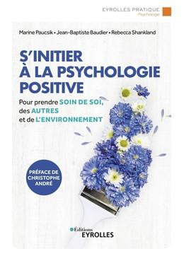 S'initier à la psychologie positive - Marine Paucsik, Jean-Baptiste Baudier, Rebecca Shankland - Eyrolles