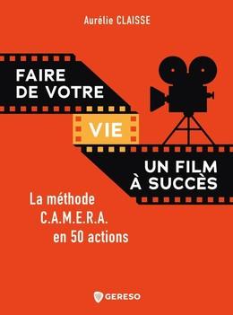 Faire de votre vie un film à succès - Aurélie Claisse - Gereso