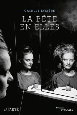 La bête en elles - Camille Lysière - Eyrolles