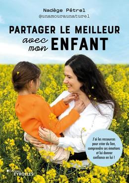 Partager le meilleur avec mon enfant - Nadège Pétrel - Eyrolles