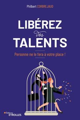 Libérez vos talents - Philbert Corbrejaud - Eyrolles
