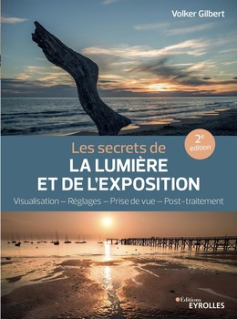 Les secrets de la lumière et de l'exposition - Volker Gilbert - Eyrolles