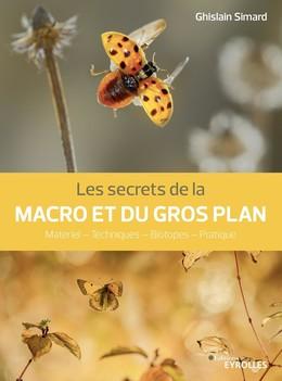 Les secrets de la macro et du gros plan - Ghislain Simard - Eyrolles
