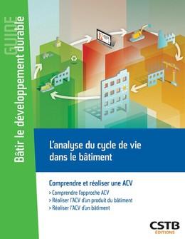 L'analyse du cycle de vie dans le bâtiment - Jean-Luc Chevalier, Alexandra Lebert - CSTB