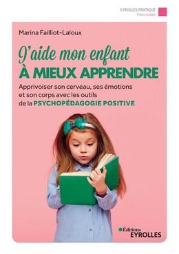 J'aide mon enfant à mieux apprendre - Marina Failliot-Laloux - Eyrolles