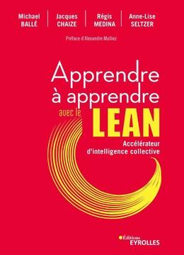 Apprendre à apprendre avec le lean - Jacques Chaize, Michael Ballé, Régis Médina, Anne-Lise Seltzer - Eyrolles