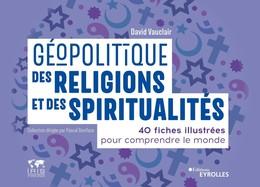 Géopolitique des religions et des spiritualités - David Vauclair - Eyrolles
