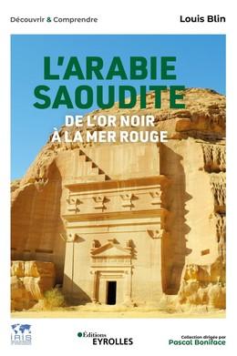 L'Arabie saoudite, de l'or noir à la mer Rouge - Louis Blin - Eyrolles
