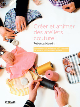 Créer et animer des ateliers couture - Rebecca Meurin - Eyrolles