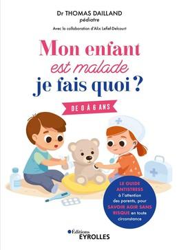Mon enfant est malade, je fais quoi ? - Thomas Dailland, Alix Lefief-Delcourt - Eyrolles