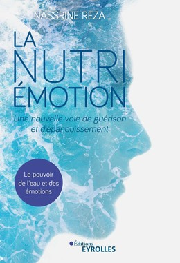 La Nutri-Émotion, une nouvelle voie de guérison et d'épanouissement - Nassrine Reza - Eyrolles