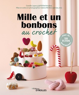 Mille et un bonbons au crochet - Camille Lepecq, Sabine Mérillon - Eyrolles