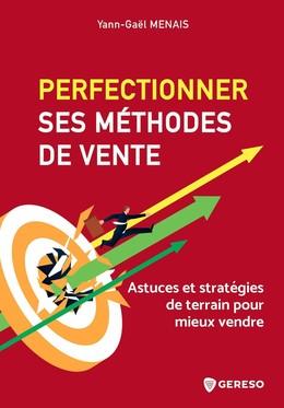 Perfectionner ses méthodes de vente - Yann-Gaël MENAIS - Gereso