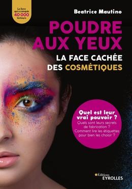 Poudre aux yeux : la face cachée des cosmétiques - Beatrice Mautino - Eyrolles